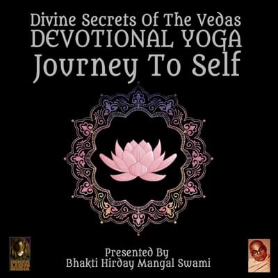 Divine Secrets Of The Vedas Devotional Yoga - Journey To Self by Bhakti Hirday Mangal Swami audiobook