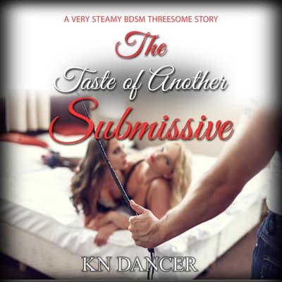 The Taste of Another Submissive by KN Dancer audiobook