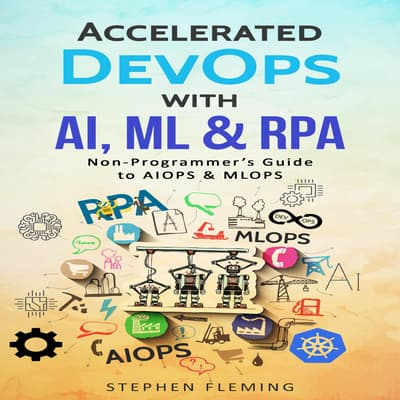 Accelerated DevOps with AI, ML & RPA by Stephen Fleming audiobook