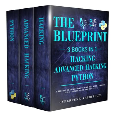 Python, Hacking, & Advanced Hacking: 3 Books in 1: The Blueprint by Cyber Punk Architects audiobook