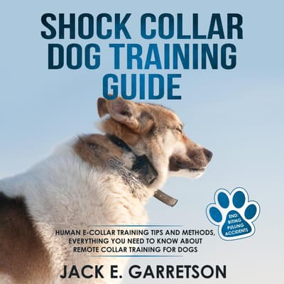 Shock Collar Dog Training Guide by Jack E. Garretson audiobook