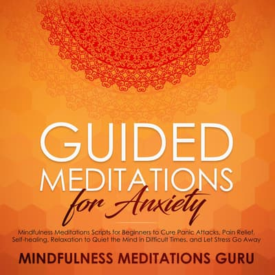 Guided Meditations for Anxiety by Mindfulness Meditations Guru audiobook
