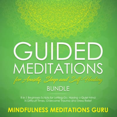 Guided Meditations for Anxiety, Sleep and Self-Healing Bundle by Mindfulness Meditations Guru audiobook