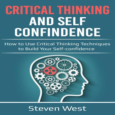 Critical Thinking and Self-Confidence by Steven West audiobook