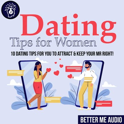 Dating Tips for Women: 10 Dating Tips for You to Attract & Keep Your Mr Right! by Better Me Audio audiobook