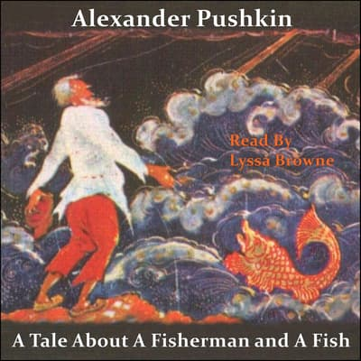 A Tale About A Fisherman and A Fish by Alexander Pushkin audiobook