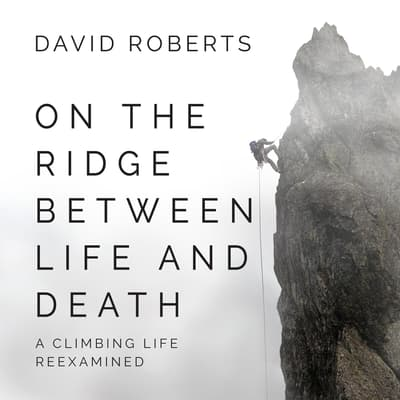 On the Ridge Between Life and Death by David Roberts audiobook