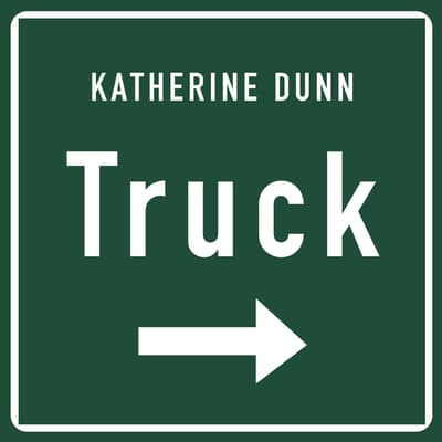Truck by Katherine Dunn audiobook