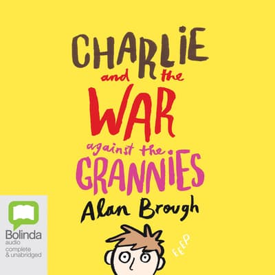 Charlie and the War Against the Grannies by Alan Brough audiobook