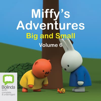 Miffy's Adventures Big and Small: Volume Six by Dick Bruna audiobook