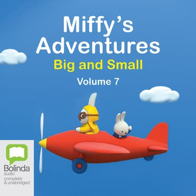 Miffy's Adventures Big and Small: Volume Seven by Dick Bruna audiobook