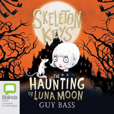 Skeleton Keys: The Haunting of Luna Moon by Guy Bass audiobook