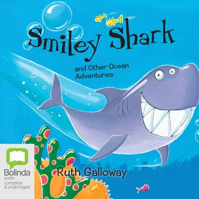 Smiley Shark and other Ocean Adventures by Ruth Galloway audiobook