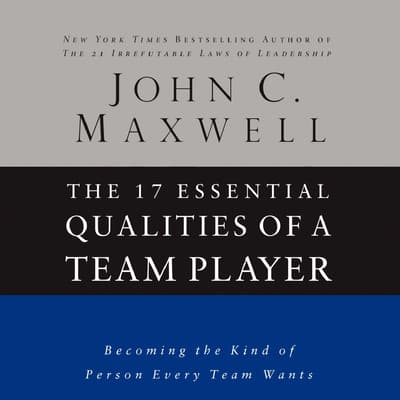 The 17 Essential Qualities of a Team Player by John C. Maxwell audiobook