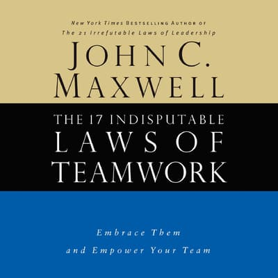 The 17 Indisputable Laws of Teamwork by John C. Maxwell audiobook