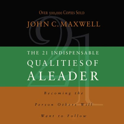 The 21 Indispensable Qualities of a Leader by John C. Maxwell audiobook