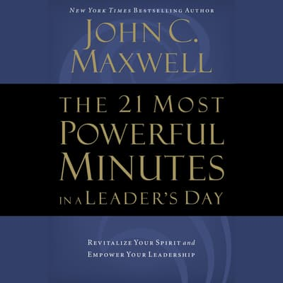 The 21 Most Powerful Minutes in a Leader's Day by John C. Maxwell audiobook