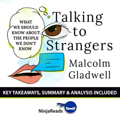 Talking to Strangers: What We Should Know about the People We Don't Know by Malcolm Gladwell: Key Takeaways, Summary & Analysis Included by Ninja Reads audiobook