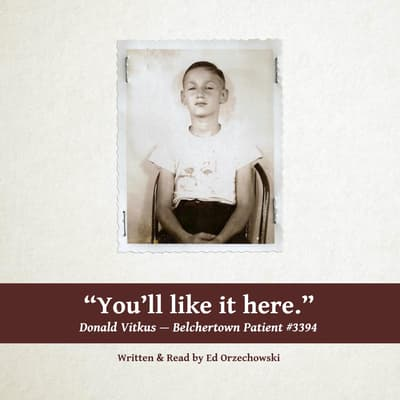 You'll Like It Here: The Story of Donald Vitkus--Belchertown Patient #3394 by Ed Orzechowski audiobook