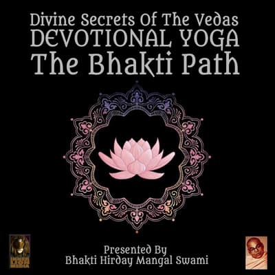 Divine Secrets Of The Vedas Devotional Yoga - The Bhakti Path by Bhakti Hirday Mangal Swami audiobook