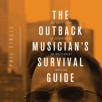 The Outback Musician's Survival Guide by Phil Circle audiobook