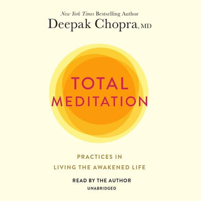 Total Meditation by Deepak Chopra, M.D. audiobook