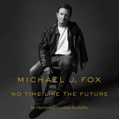 No Time Like the Future by Michael J. Fox audiobook