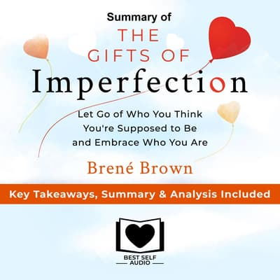 Summary of The Gifts of Imperfection: Let Go of Who You Think You're Supposed to Be and Embrace Who You Are by Brené Brown: Key Takeaways, Summary & Analysis Included by Best Self Audio audiobook