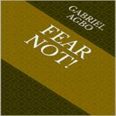 Fear Not! by Gabriel  Agbo audiobook