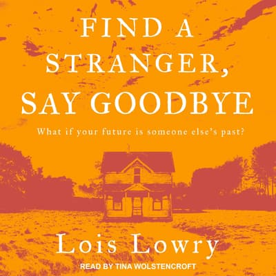 Find a Stranger, Say Goodbye by Lois Lowry audiobook