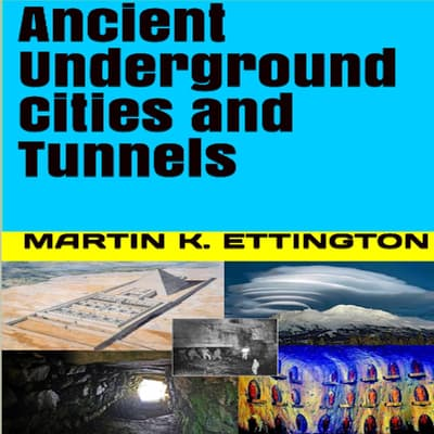 Ancient Underground Cities and Tunnels by Martin K. Ettington audiobook