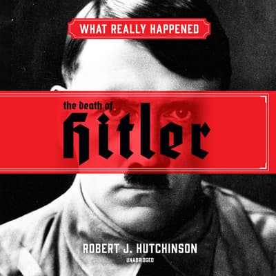 What Really Happened: The Death of Hitler by Robert J. Hutchinson audiobook