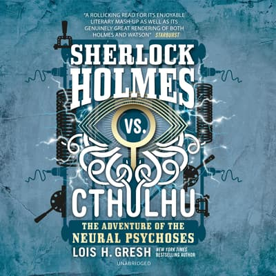 Sherlock Holmes vs. Cthulhu: The Adventure of the Neural Psychoses by Lois H. Gresh audiobook