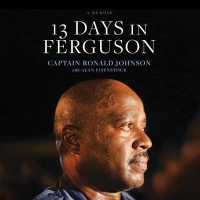 13 Days in Ferguson by Captain Ronald Johnson audiobook