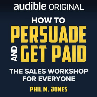 How to Persuade and Get Paid by Phil M. Jones audiobook