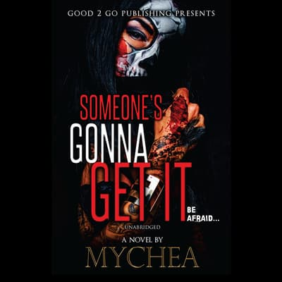 Someone's Gonna Get It by Mychea  audiobook