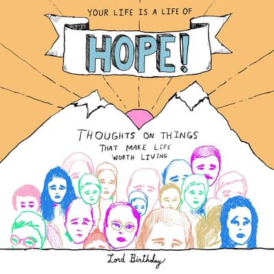 Your Life Is a Life of Hope! by Lord Birthday audiobook