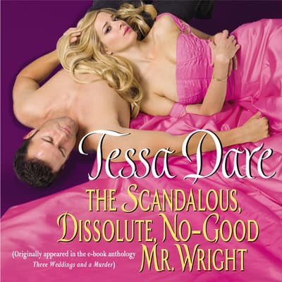 The Scandalous, Dissolute, No-Good Mr. Wright by Tessa Dare audiobook