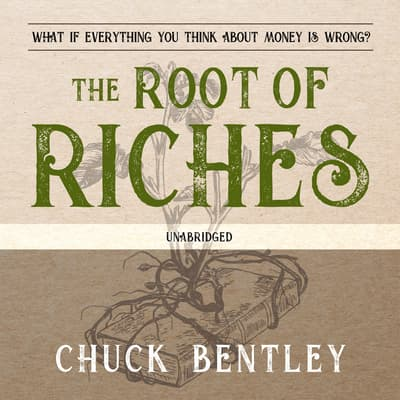The Root of Riches by Chuck Bentley audiobook