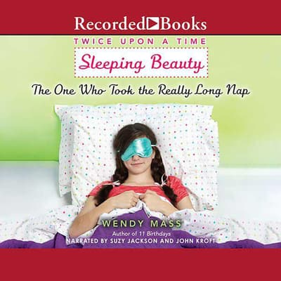 Sleeping Beauty, the One Who Took the Really Long Nap by Wendy Mass audiobook