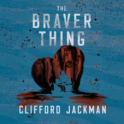 The Braver Thing by Clifford Jackman audiobook
