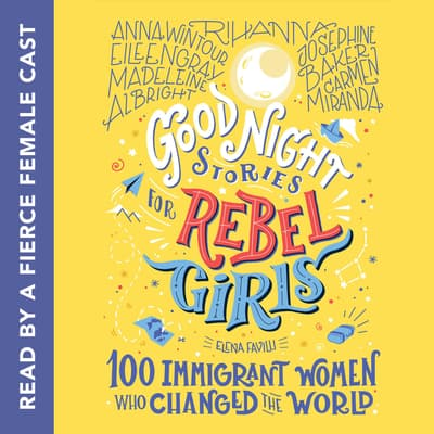 Good Night Stories for Rebel Girls: 100 Immigrant Women Who Changed the World by Elena Favilli audiobook