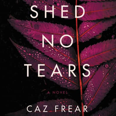 Shed No Tears by Caz Frear audiobook