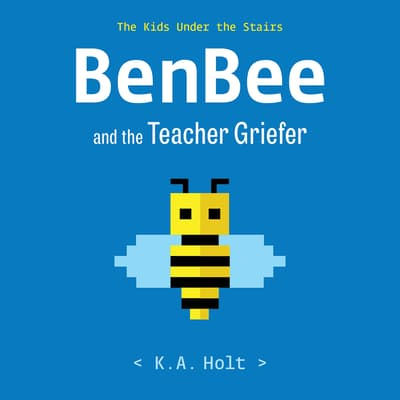 BenBee and the Teacher Griefer by K. A. Holt audiobook