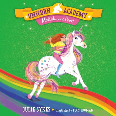 Unicorn Academy #9: Matilda and Pearl by Julie Sykes audiobook