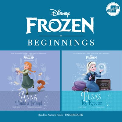 Frozen Beginnings: <i>Anna Finds a Friend</i> & <i>Elsa's Icy Rescue</i> by Kate Egan audiobook