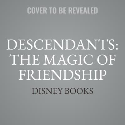 Descendants: The Magic of Friendship by Disney Press audiobook