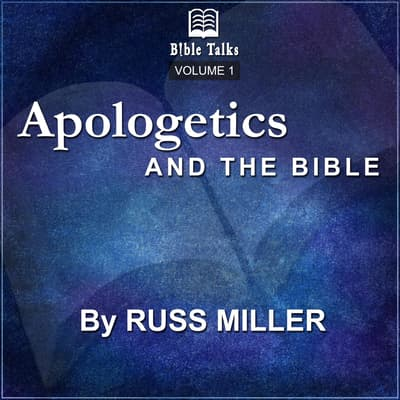 Apologetics And The Bible - Volume 1 by Russ Miller audiobook