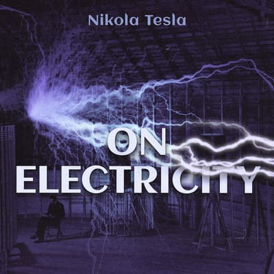 On Electricity by Nikola Tesla audiobook