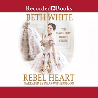 A Rebel Heart by Beth White audiobook